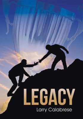 Legacy  -     By: Larry Calabrese