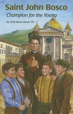 Saint John Bosco: Champion for the Young  -     By: Emily Beata Marsh FSP     Illustrated By: Charles Craig