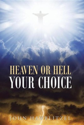 Heaven or Hell: Your Choice  -     By: John Hawblitzel