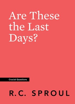 Are These the Last Days?  -     By: R. C. Sproul