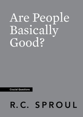 Are People Basically Good?  -     By: R. C. Sproul