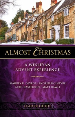 Almost Christmas: A Wesleyan Advent Experience, Leader Guide  -     By: Magrey DeVega, Ingrid McIntyre, April Casperson, Matt Rawle