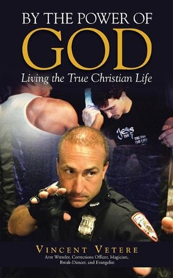 By the Power of God: Living the True Christian Life  -     By: Vincent Vetere