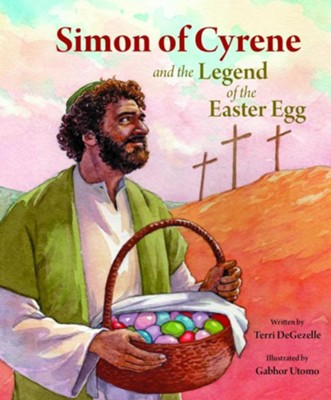 Simon of Cyrene and the Legend of the Easter Egg  -     By: Terri Degezelle     Illustrated By: Gabhor Utomo