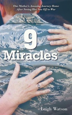 9 Miracles: One Mother's Amazing Journey Home After Seeing Her Son Off to War  -     By: Leigh Watson