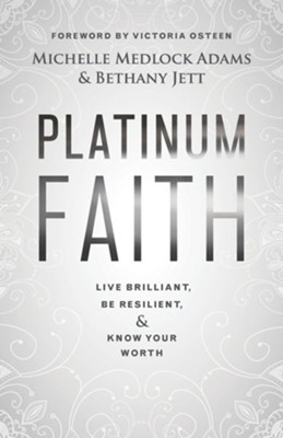 Platinum Faith: Live Brilliant, Be Resilient and Know Your Worth  -     By: Michelle Medlock Adams, Bethany Jett