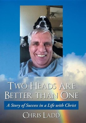 Two Heads Are Better Than One: A Story of Success in a Life with Christ  -     By: Chris Ladd