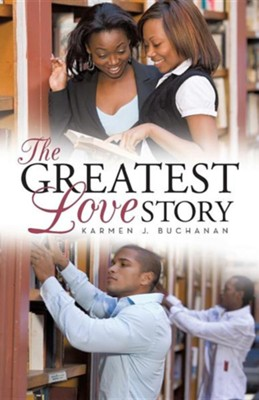 The Greatest Love Story  -     By: Karmen J. Buchanan