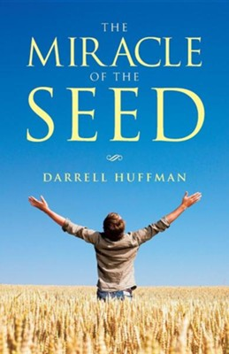 The Miracle of the Seed  -     By: Darrell Huffman