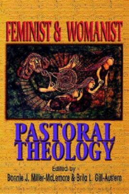 Feminist and Womanist Pastoral Theology   -     Edited By: Bonnie Miller-McLemore, Brita Gill-Austern