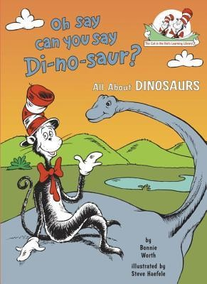 Oh, Say Can You Say Di-No-Saur?  -     By: Bonnie Worth     Illustrated By: Steve Haefele