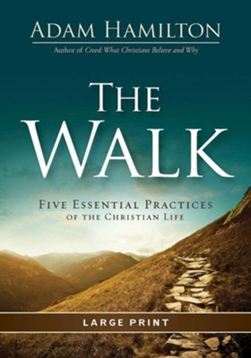 The Walk: Five Essential Practices of the Christian Life, Large-Print  -     By: Adam Hamilton