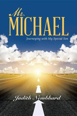 Mr. Michael: Journeying with My Special Son  -     By: Judith Nembhard