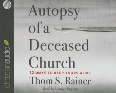 Autopsy of a Deceased Church: 12 Ways to Keep Yours Alive - unabridged audiobook on CD  -     Narrated By: Maurice England     By: Thom S. Rainer
