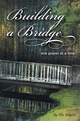 Building a Bridge One Prayer at a Time  -     By: Tini Siders