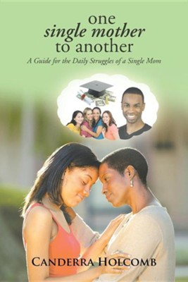 One Single Mother to Another: A Guide for the Daily Struggles of a Single Mom  -     By: Canderra Holcomb