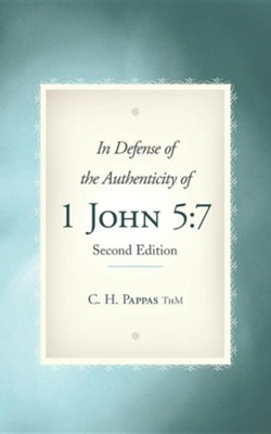 In Defense of the Authenticity of 1 John 5: 7  -     By: C. H. Pappas