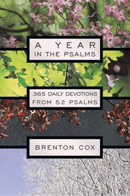 A Year in the Psalms: 365 Daily Devotions from 52 Psalms  -     By: Brenton Cox
