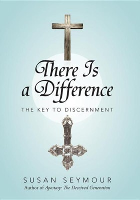 There Is a Difference: The Key to Discernment  -     By: Susan Seymour