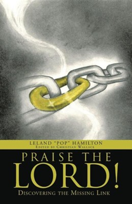 Praise the Lord!: Discovering the Missing Link  -     By: Leland Pop Hamilton