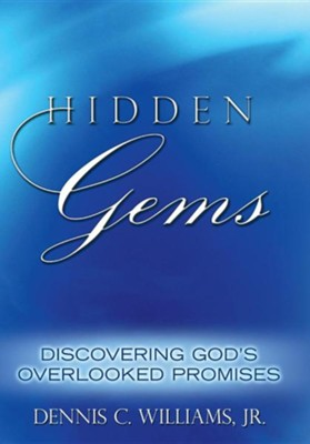 Hidden Gems: Discovering God's Overlooked Promises  -     By: Dennis C. Williams Jr.