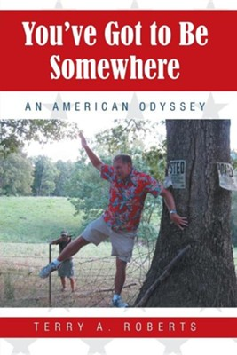 You've Got to Be Somewhere: An American Odyssey  -     By: Terry A. Roberts