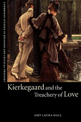 Kierkegaard and the Treachery of Love  -     Edited By: Wayne Proudfoot, Jeffrey L. Stout     By: Amy Laura Hall