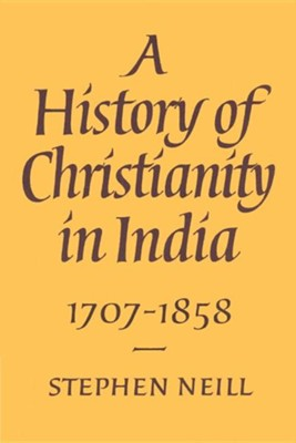 A History of Christianity in India: 1707 1858  -     By: Stephen Neill