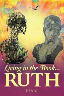 Living in the Book ... Ruth  -     By: Pearl