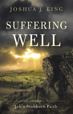 Suffering Well: Job's Stubborn Faith  -     By: Joshua J. King