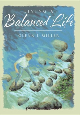 Living a Balanced Life  -     By: Glenn I. Miller
