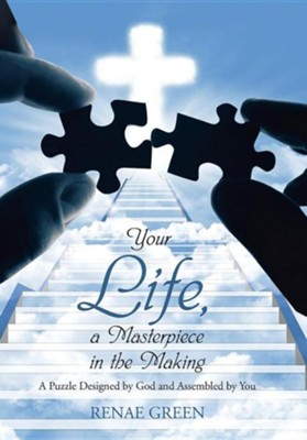 Your Life, a Masterpiece in the Making: A Puzzle Designed by God and Assembled by You  -     By: Renae Green