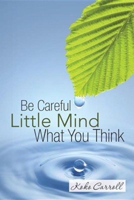 Be Careful Little Mind What You Think  -     By: Koko Carroll