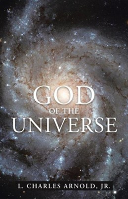 God of the Universe  -     By: L. Charles Arnold Jr.