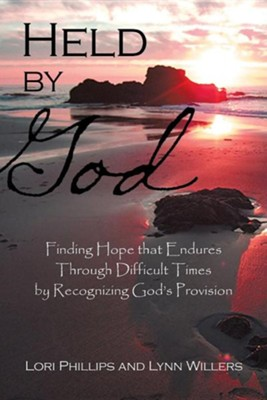 Held by God: Finding Hope That Endures Through Difficult Times by Recognizing God's Provision  -     By: Lori Phillips, Lynn Willers