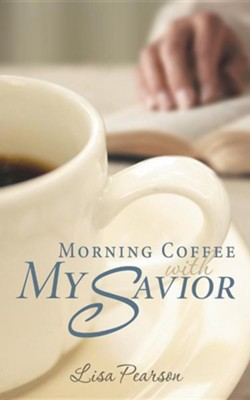 Morning Coffee with My Savior: How God Taught Me to Be Obedient Over Morning Coffee  -     By: Lisa Pearson