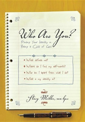 Who Are You?: Finding Your Identity in Being a Child of God  -     By: Stacy Miller