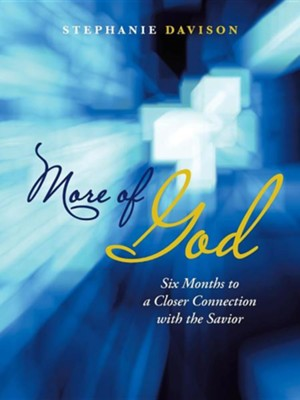 More of God: Six Months to a Closer Connection with the Savior  -     By: Stephanie Davison