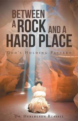 Between a Rock and a Hard Place: God's Holding Pattern  -     By: Herldleen Russell
