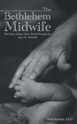 The Bethlehem Midwife: The Story of Jesus' Birth, Retold Through the Eyes of a Midwife  -     By: Mark Randall