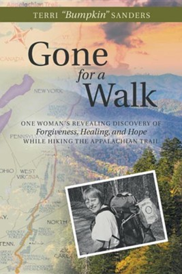 Gone for a Walk: One Woman's Revealing Discovery of Forgiveness, Healing, and Hope While Hiking the Appalachian Trail  -     By: Terri Bumpkin Sanders