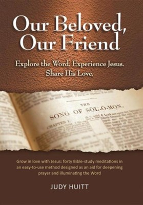 Our Beloved, Our Friend: Explore the Word. Experience Jesus. Share His Love.  -     By: Judy Huitt