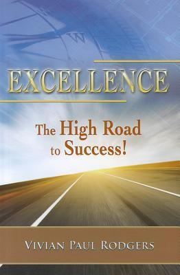 Excellence: The High Road to Success!  -     By: Vivian Paul Rodgers