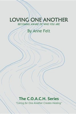 Loving One Another: Caring for One Another Creates Healing  -     By: Anne Felt