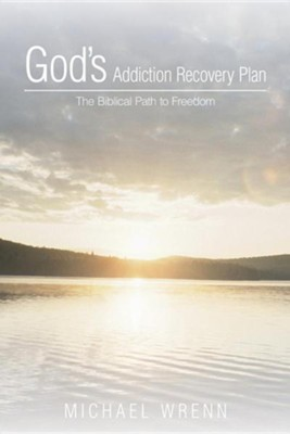God's Addiction Recovery Plan: The Biblical Path to Freedom  -     By: Michael Wrenn