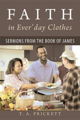 Faith in Ever'day Clothes: Sermons from the Book of James  -     By: T.A. Prickett