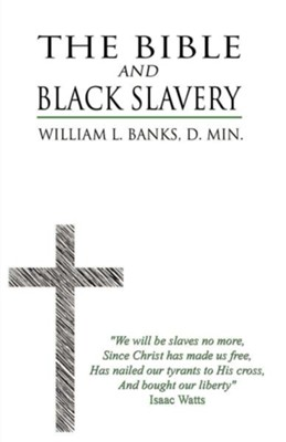 The Bible and Black Slavery in the United States  -     By: William L. Banks