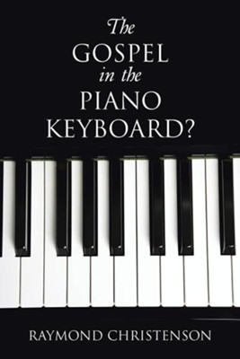 The Gospel in the Piano Keyboard?  -     By: Raymond Christenson