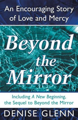 Beyond the Mirror: An Encouraging Story of Love and Mercy  -     By: Denise Glenn