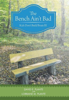The Bench Ain't Bad: Kids Don't Build Boats III  -     By: David E. Plante, Lorraine M. Plante